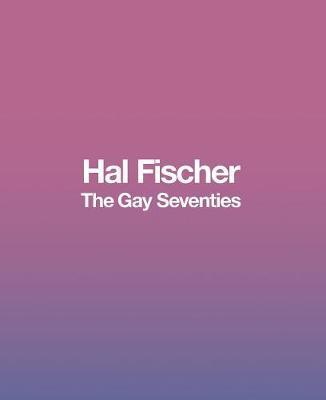 Hal Fischer: The Gay Seventies