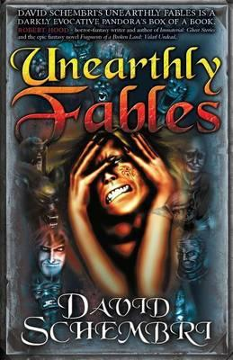 Unearthly Fables: A Short Story Collection by David Schembri