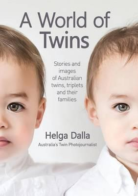 A World of Twins: Stories and Images of Australian Twins, Triplets andTheirFamilies