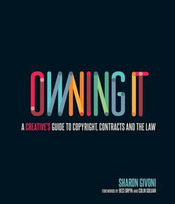 Owning it: A Creative's Guide to Copyright, Contracts and the Law