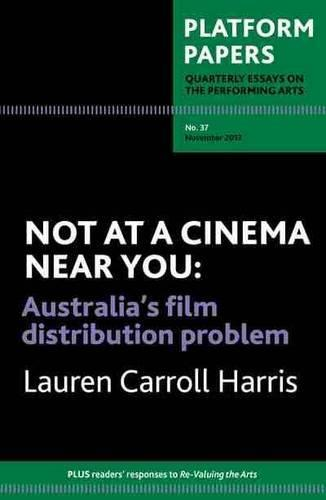 Platform Papers 37: Not at a Cinema Near You: Australia s filmdistributionproblem