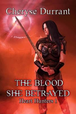The Blood She Betrayed: The Heart Hunters:Book1