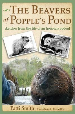 The Beavers of Popple's Pond: Sketches from the Life of anHonoraryRodent