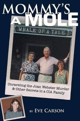 Mommy's a Mole: Unravelling the Joan Webster Murder & Other Secrets in aCIAFamily