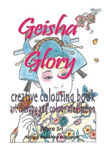 Geisha Glory - Creative Colouring Book: Art Therapy and Colour Meditation