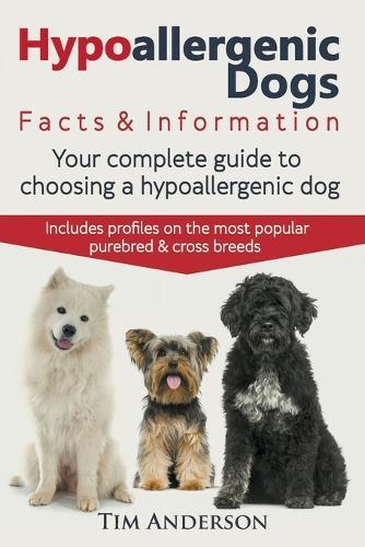 Hypoallergenic Dogs: Facts & Information. Your Complete Guide to Choosing a Hypoallergenic Dog. Includes Profiles on the Most Popular Purebred andCrossBreeds.