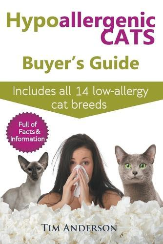 Hypoallergenic Cats Buyer's Guide: Includes All 14 Low-Allergy Cat Breeds. Full of Facts & Information for People withCatAllergies.