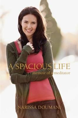 A Spacious Life: Memoir ofaMeditator