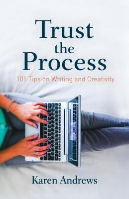 Trust the Process: 101 Tips on Writing and Creativity