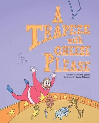A Trapeze withCheesePlease