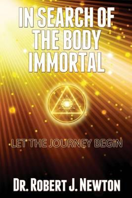 In Search of the Body Immortal: Let theJourneyBegin