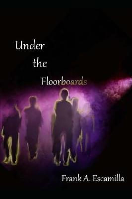 Under the Floorboards by Frank a Escamilla