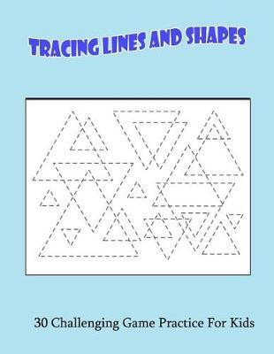 Tracing Lines And Shapes: 30 Challenging Game Practice For Kids