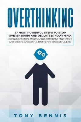 Overthinking: 27 Most Powerful Steps to Stop Overthinking ...