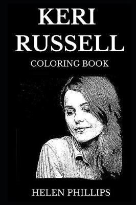 Keri Russell Coloring Book: Legendary Golden Globe Award Winner and Famous Emmy Award Nominee, Felicity Star and Hollywood Icon Inspired Adult Coloring Book
