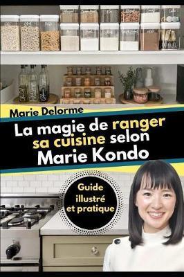 La magie de ranger sa cuisine selon Marie Kondo: Guide illustre et pratique
