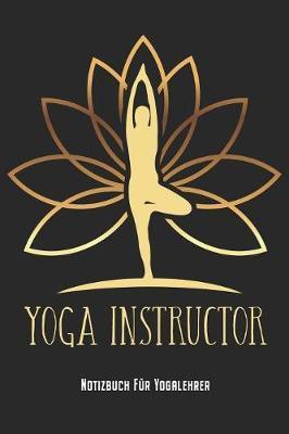 Yoga Instructor Yogalehrerin Yogalehrer Notizbuch Planer Tagebuch Schreibheft Geschenk Fur Yoga Lehrerin Lehrer Trainerin Trainer 152 X