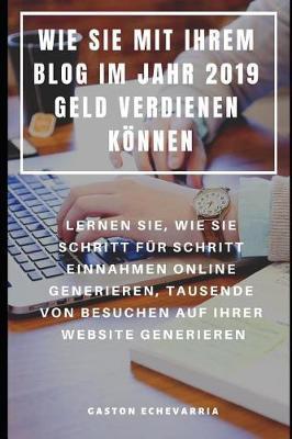 Wie Sie Mit Ihrem Blog Im Jahr 2019 Geld Verdienen Koennen ...