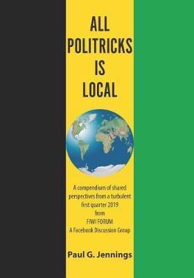 All Politricks Is Local: A Compendium of Shared Perspectives from a Turbulent First Quarter 2019