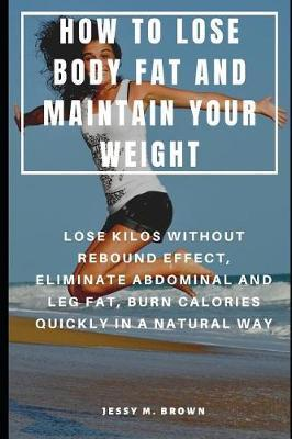 How to Lose Body Fat and Maintain Your Weight: Lose Kilos ...