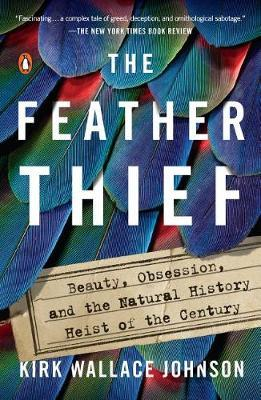 The Feather Thief: Beauty, Obsession, and the Natural History Heist oftheCentury