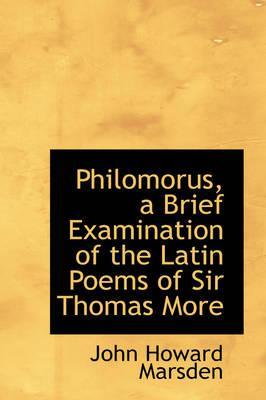 Philomorus, a Brief Examination of the Latin Poems of SirThomasMore