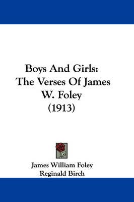 Boys and Girls: The Verses of James W.Foley(1913)