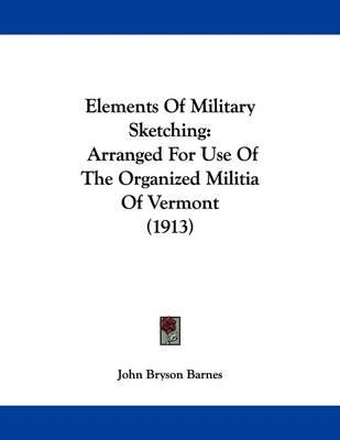 Elements of Military Sketching: Arranged for Use of the Organized Militia ofVermont(1913)