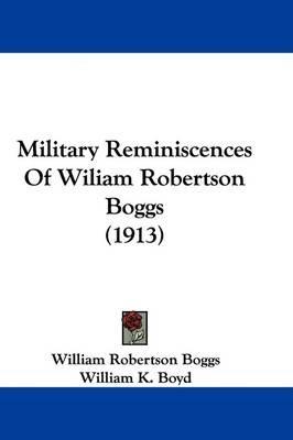 Military Reminiscences of Wiliam RobertsonBoggs(1913)