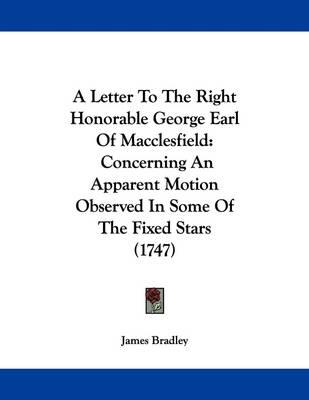 A Letter to the Right Honorable George Earl of Macclesfield: Concerning an Apparent Motion Observed in Some of the Fixed Stars (1747)