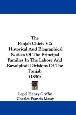 The Panjab Chiefs V2: Historical and Biographical Notices of the Principal Families in the Lahore and Rawalpindi Divisions of the Panjab (1890)