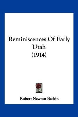 Reminiscences of EarlyUtah(1914)