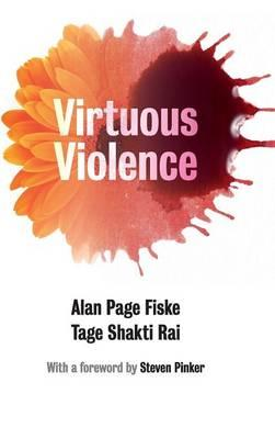 Virtuous Violence: Hurting and Killing to Create, Sustain, End, and HonorSocialRelationships