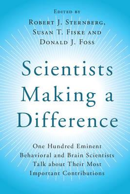Scientists Making a Difference: One Hundred Eminent Behavioral and Brain Scientists Talk about their Most Important Contributions