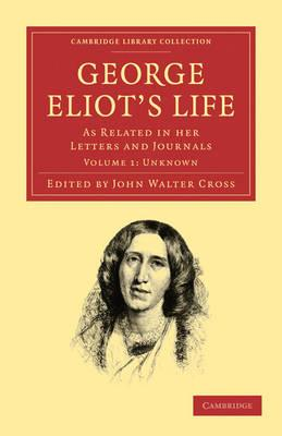 George Eliot's Life, as Related in her LettersandJournals