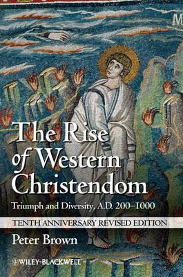 The Rise of Western Christendom: Triumph and Diversity,A.D.200-1000