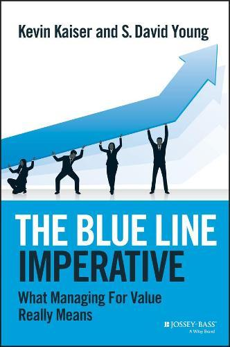 The Blue Line Imperative: What Managing for ValueReallyMeans