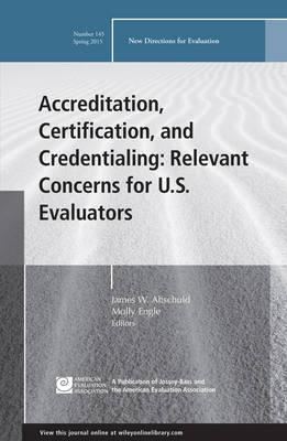Accreditation, Certification, and Credentialing: Relevant Concerns for U.S. Evaluators: New Directions for Evaluation, Number 145