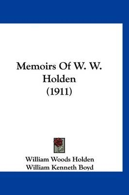 Memoirs of W. W.Holden(1911)