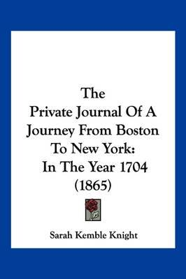 The Private Journal of a Journey from Boston to New York: In the Year 1704 (1865)