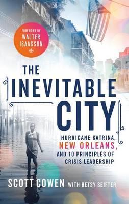 The Inevitable City: Hurricane Katrina, New Orleans, and 10 Principles ofCrisisLeadership