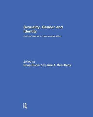 Sexuality, Gender and Identity: Critical Issues inDanceEducation