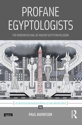 Profane Egyptologists: The Modern Revival of Ancient Egyptian Religion by  Paul Harrison