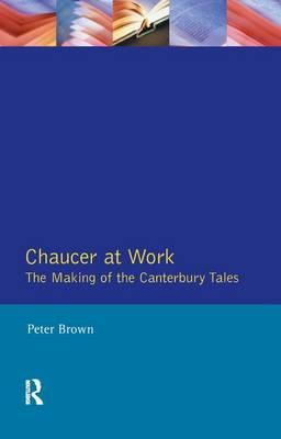 Chaucer at Work: The Making of TheCanterburyTales
