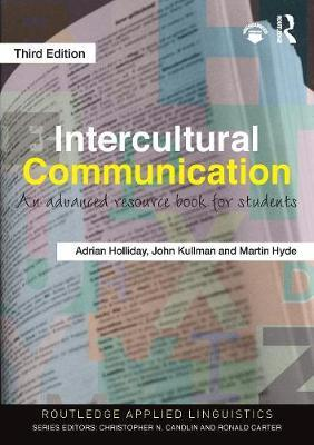Intercultural Communication: An Advanced Resource Book for Students by  Adrian Holliday (Canterbury Christchurch University, UK), John Kullman