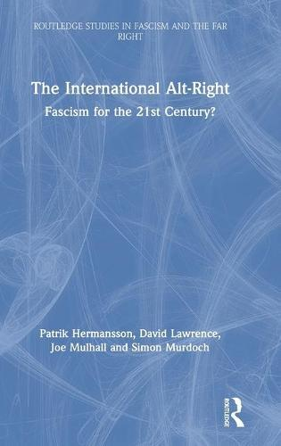 The International Alt-Right: Fascism for the21stCentury?