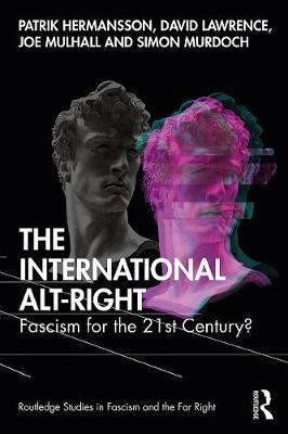 The International Alt-Right: Fascism for the 21st Century?