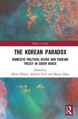 The Korean Paradox: Domestic Political Divide and Foreign Policy in South  Korea by Marco Milani (University of Southern Califronia Dornsife, USA),
