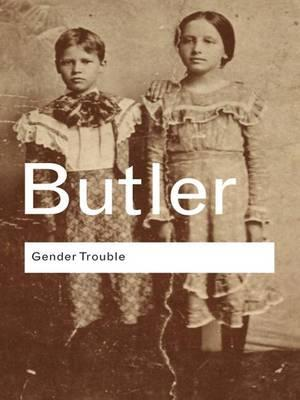 Gender Trouble: Feminism and the SubversionofIdentity