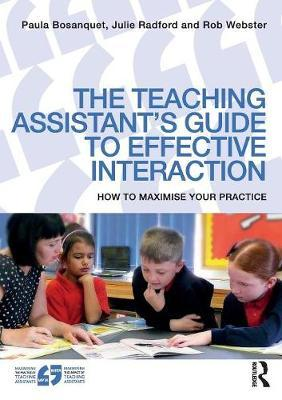 The Teaching Assistant's Guide to Effective Interaction: How to maximiseyourpractice